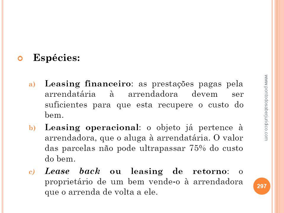Espécies: Leasing financeiro: as prestações pagas pela arrendatária à arrendadora devem ser suficientes para que esta recupere o custo do bem.