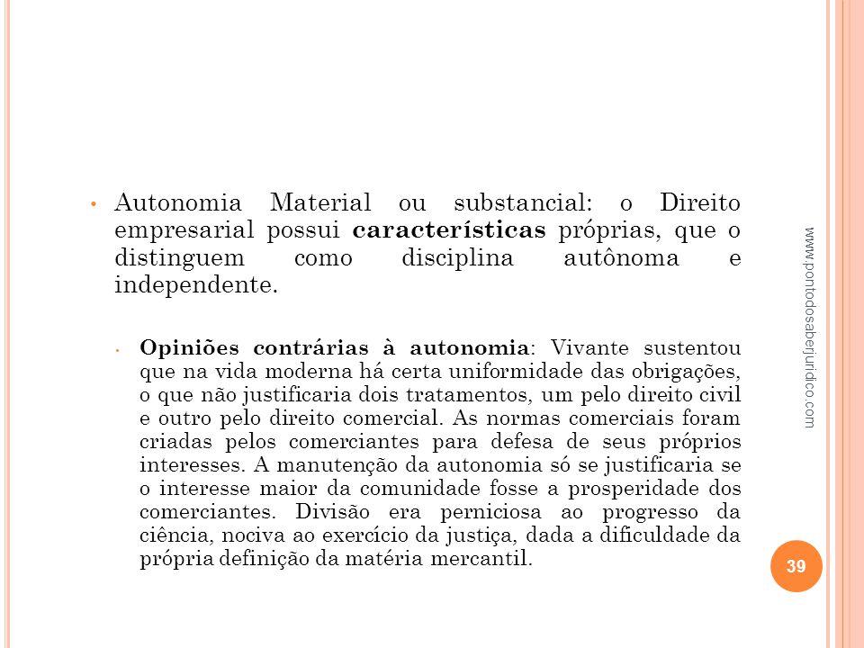 Autonomia Material ou substancial: o Direito empresarial possui características próprias, que o distinguem como disciplina autônoma e independente.