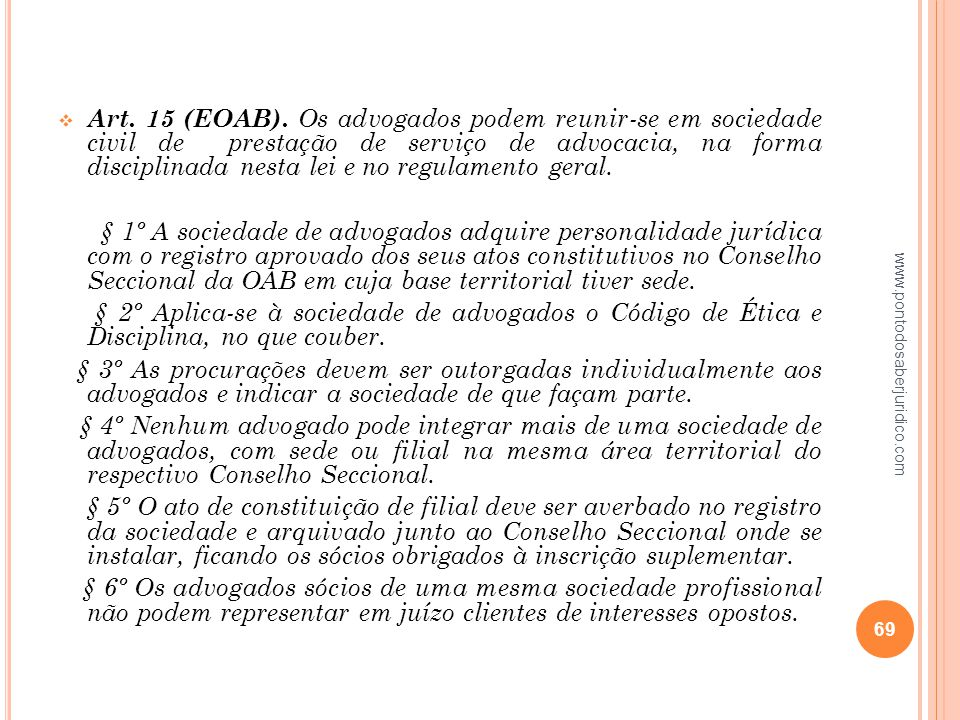 Art. 15 (EOAB). Os advogados podem reunir-se em sociedade civil de prestação de serviço de advocacia, na forma disciplinada nesta lei e no regulamento geral.