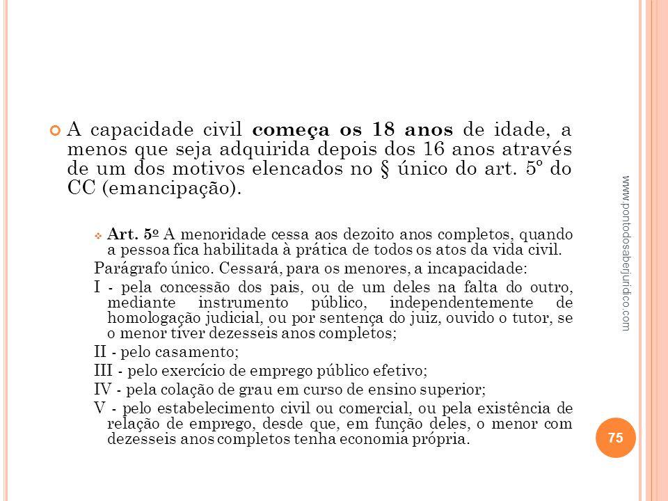 A capacidade civil começa os 18 anos de idade, a menos que seja adquirida depois dos 16 anos através de um dos motivos elencados no § único do art. 5º do CC (emancipação).