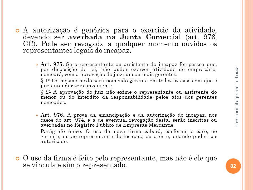 A autorização é genérica para o exercício da atividade, devendo ser averbada na Junta Comercial (art. 976, CC). Pode ser revogada a qualquer momento ouvidos os representantes legais do incapaz.