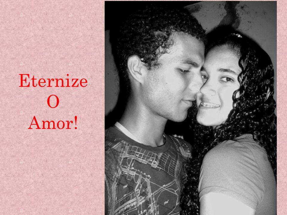 Eternize O Amor!