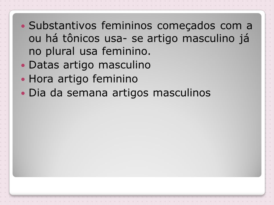 Substantivos femininos começados com a ou há tônicos usa- se artigo masculino já no plural usa feminino.