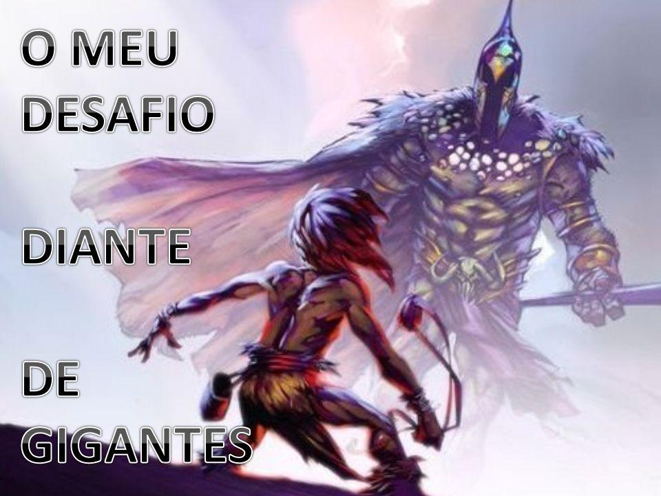 O MEU DESAFIO DIANTE DE GIGANTES