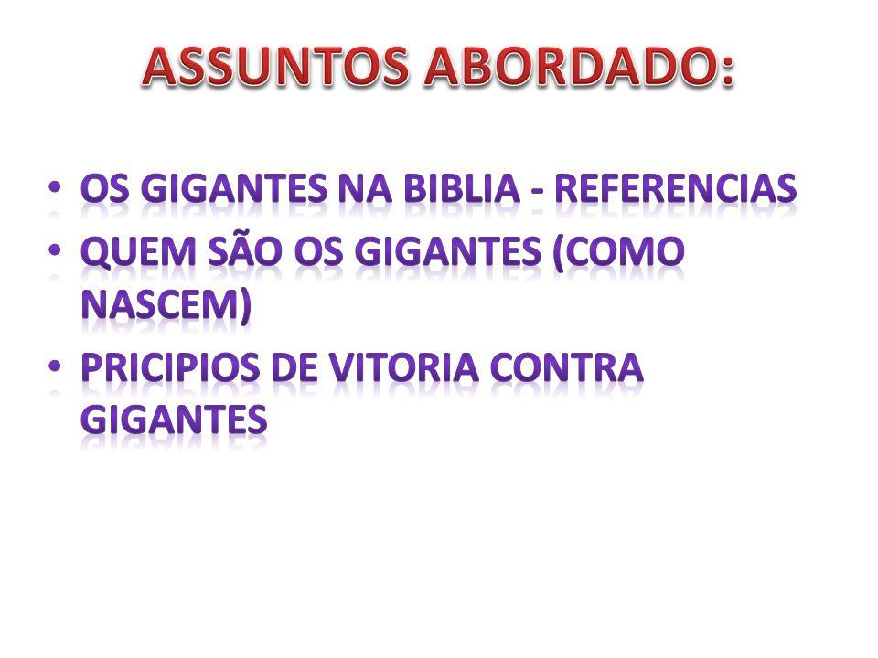 ASSUNTOS ABORDADO: OS GIGANTES NA BIBLIA - REFERENCIAS