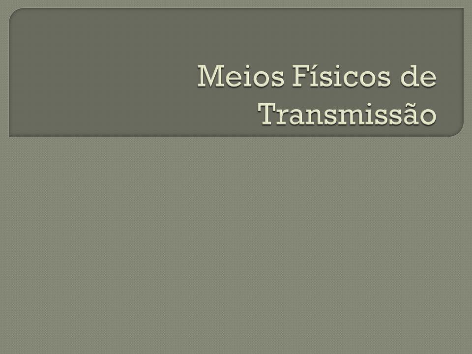 Meios Físicos de Transmissão