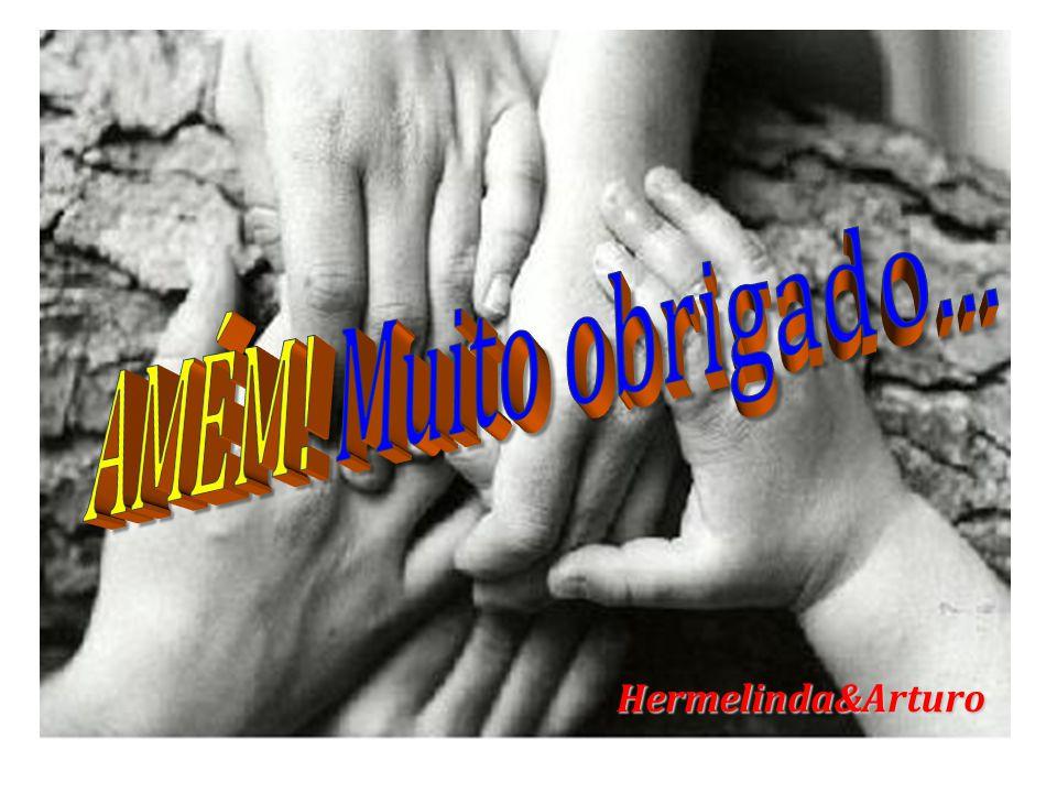 AMÉM! Muito obrigado... Hermelinda&Arturo
