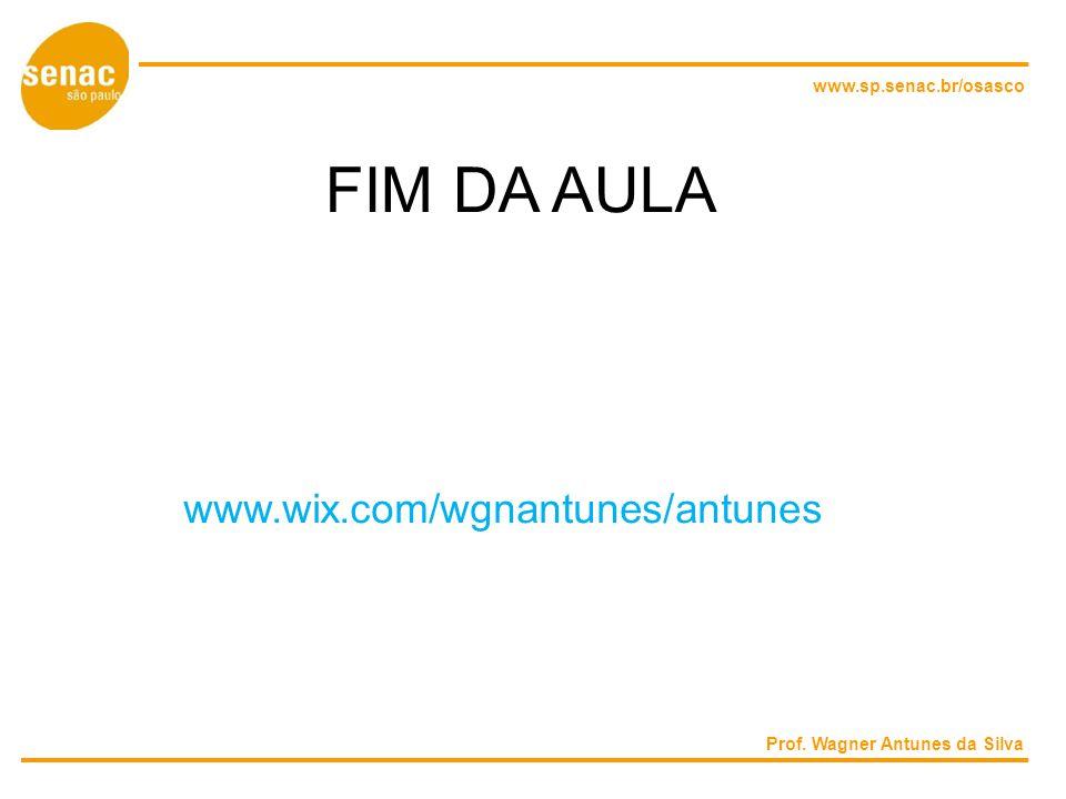 FIM DA AULA www.wix.com/wgnantunes/antunes www.sp.senac.br/osasco