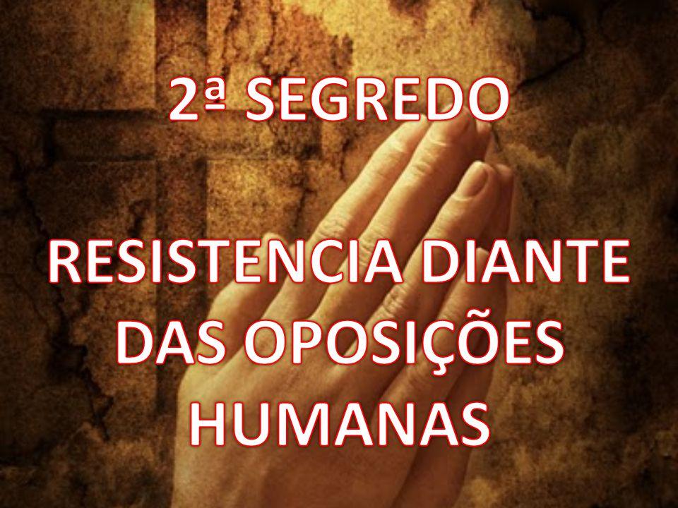 2ª SEGREDO RESISTENCIA DIANTE DAS OPOSIÇÕES HUMANAS