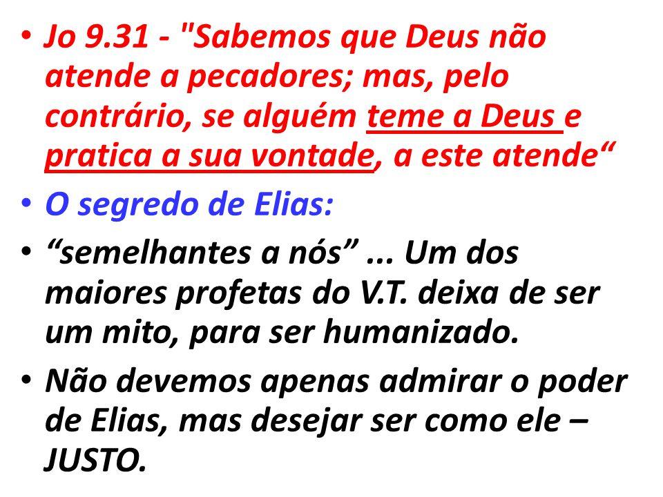 Jo 9.31 - Sabemos que Deus não atende a pecadores; mas, pelo contrário, se alguém teme a Deus e pratica a sua vontade, a este atende