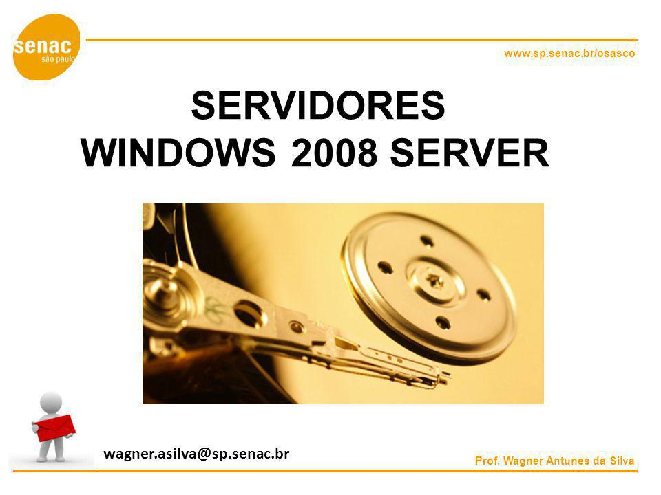 SERVIDORES WINDOWS 2008 SERVER wagner.asilva@sp.senac.br