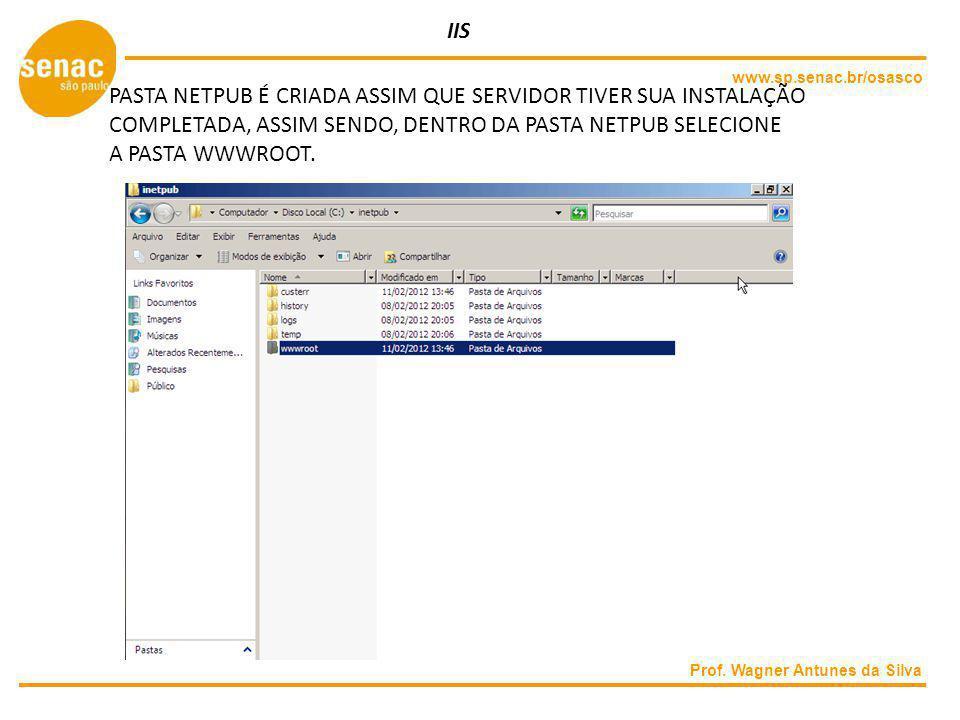 IIS www.sp.senac.br/osasco. PASTA NETPUB É CRIADA ASSIM QUE SERVIDOR TIVER SUA INSTALAÇÃO COMPLETADA, ASSIM SENDO, DENTRO DA PASTA NETPUB SELECIONE.