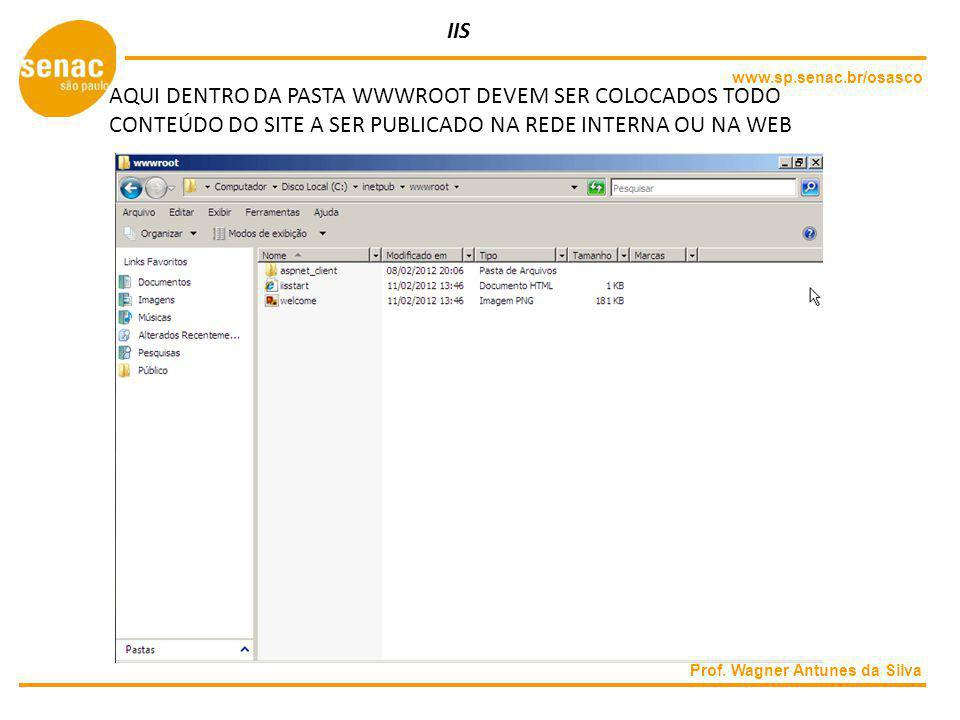 IIS www.sp.senac.br/osasco. AQUI DENTRO DA PASTA WWWROOT DEVEM SER COLOCADOS TODO CONTEÚDO DO SITE A SER PUBLICADO NA REDE INTERNA OU NA WEB.