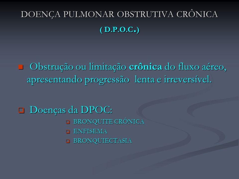 DOENÇA PULMONAR OBSTRUTIVA CRÔNICA ( D.P.O.C.)