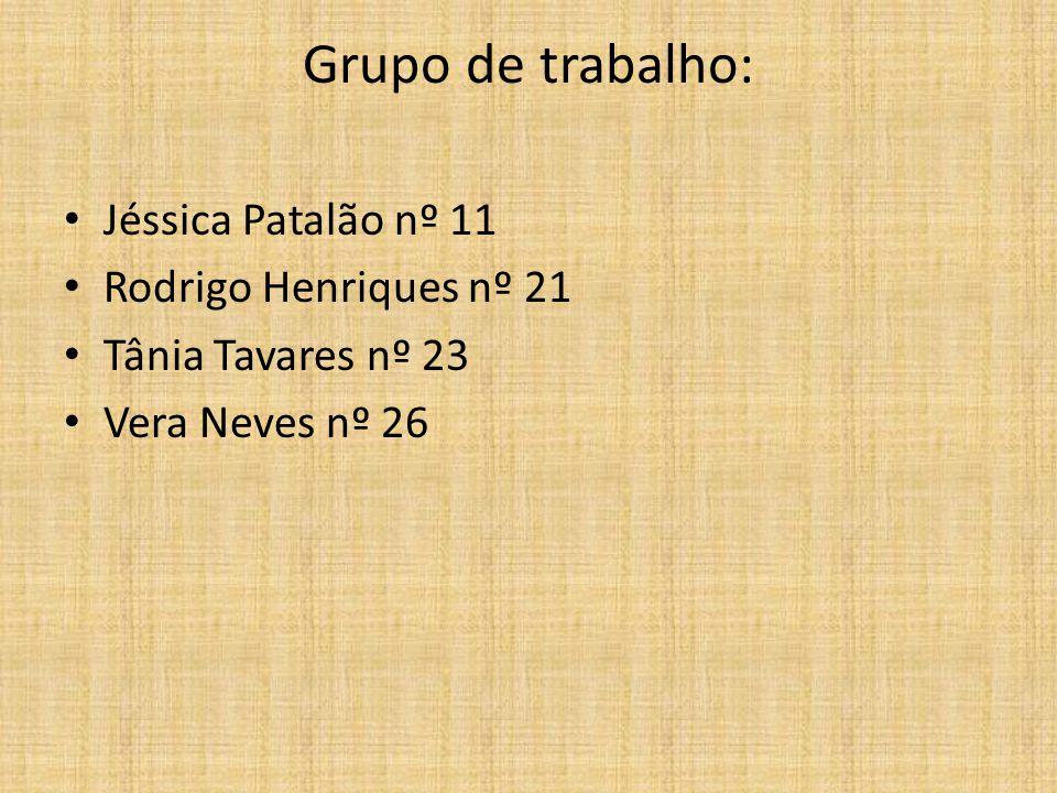 Grupo de trabalho: Jéssica Patalão nº 11 Rodrigo Henriques nº 21