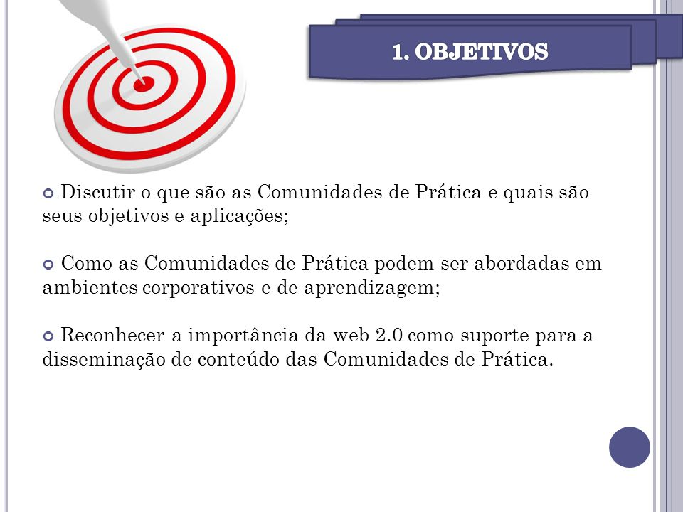 1. OBJETIVOS INTRODUÇÃO. Discutir o que são as Comunidades de Prática e quais são seus objetivos e aplicações;