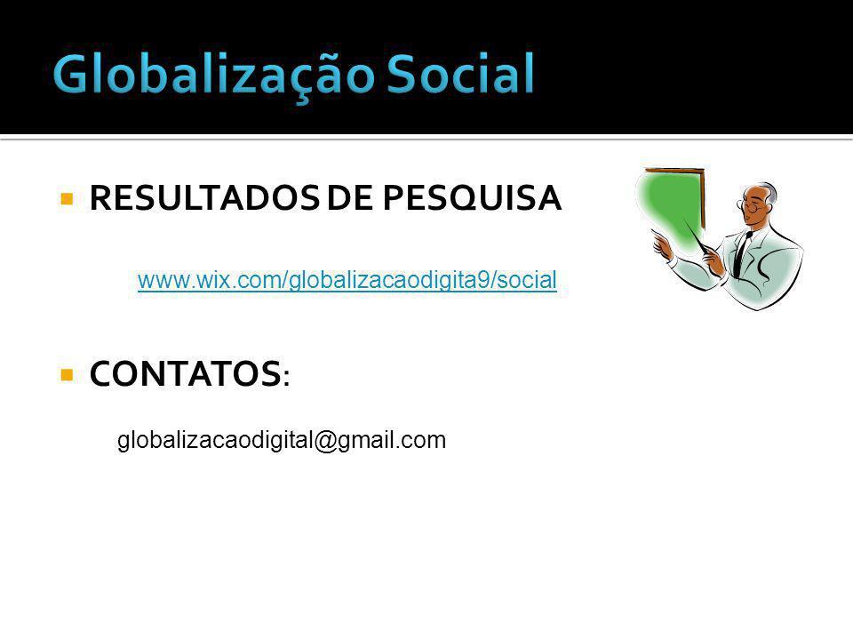 Globalização Social RESULTADOS DE PESQUISA CONTATOS: