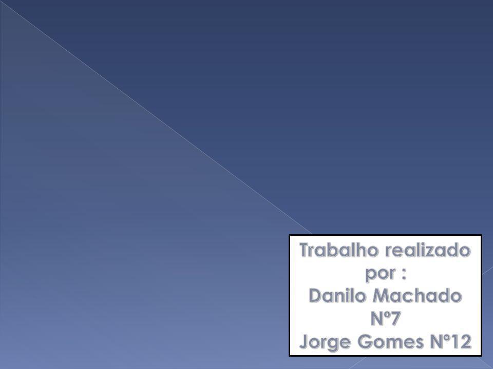 Trabalho realizado por : Danilo Machado Nº7 Jorge Gomes Nº12