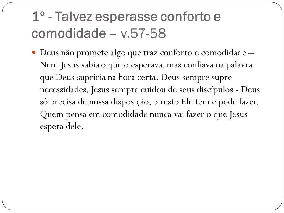 1º - Talvez esperasse conforto e comodidade – v.57-58