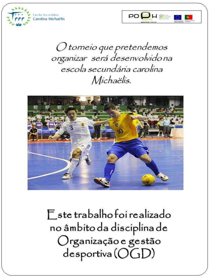 O torneio que pretendemos organizar será desenvolvido na escola secundária carolina Michaëlis.