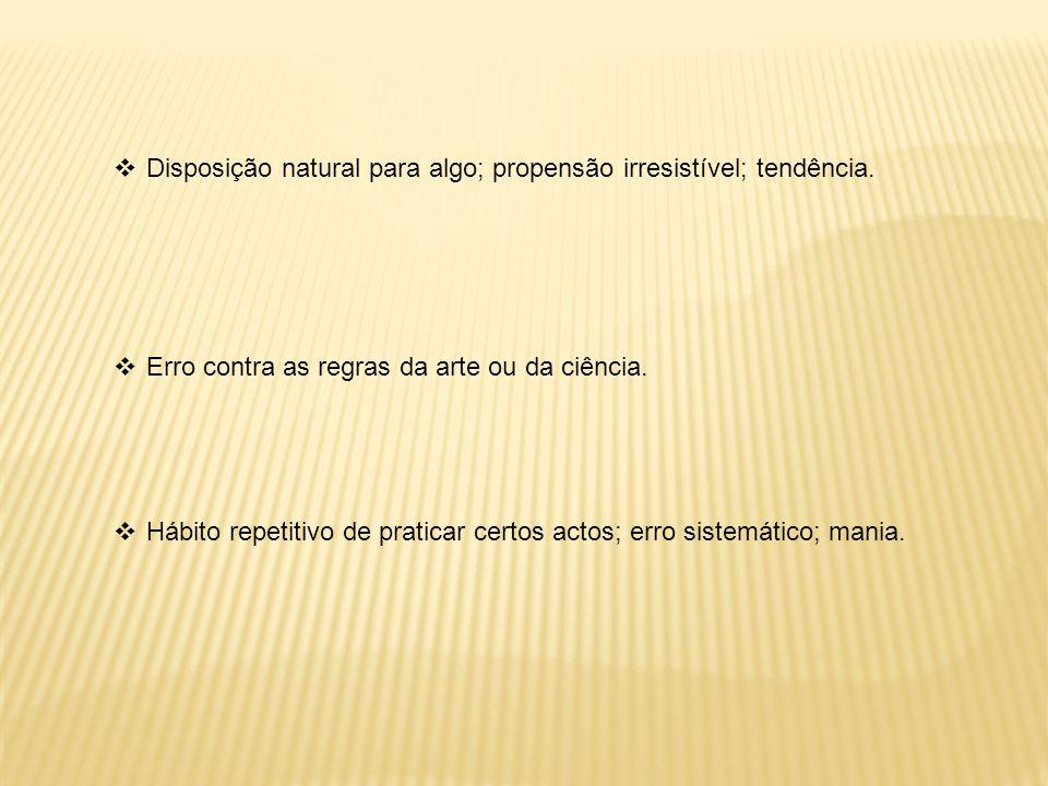 Disposição natural para algo; propensão irresistível; tendência.