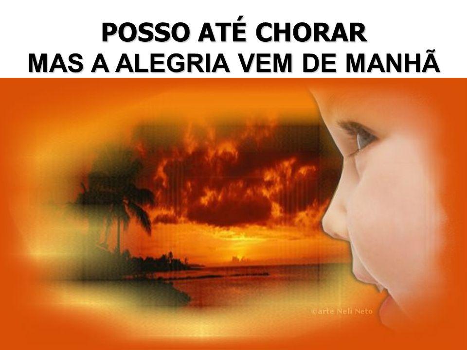 MAS A ALEGRIA VEM DE MANHÃ