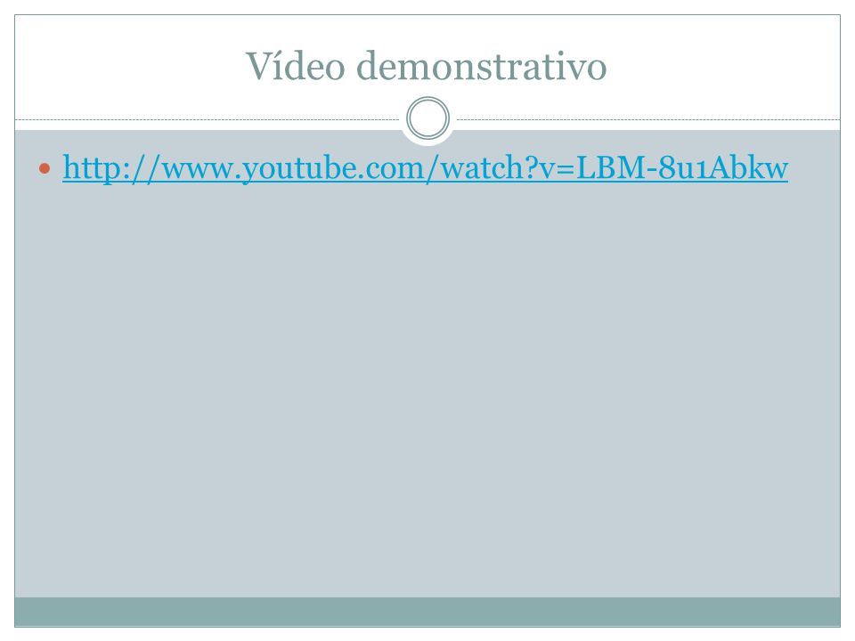 Vídeo demonstrativo http://www.youtube.com/watch v=LBM-8u1Abkw