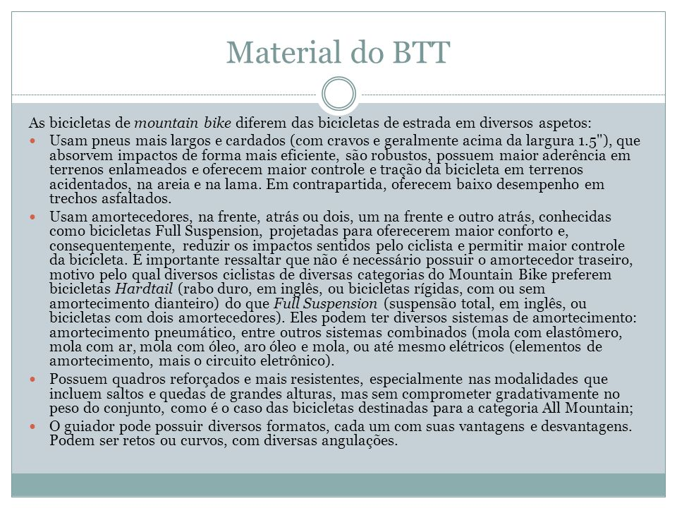 Material do BTT As bicicletas de mountain bike diferem das bicicletas de estrada em diversos aspetos: