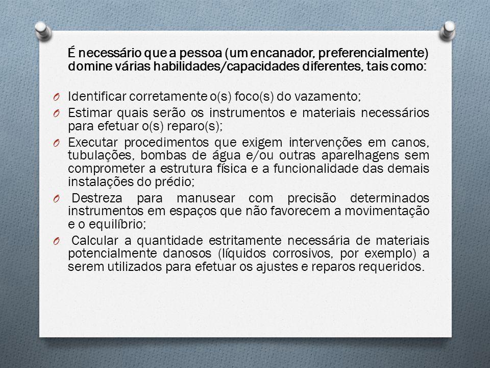 É necessário que a pessoa (um encanador, preferencialmente) domine várias habilidades/capacidades diferentes, tais como: