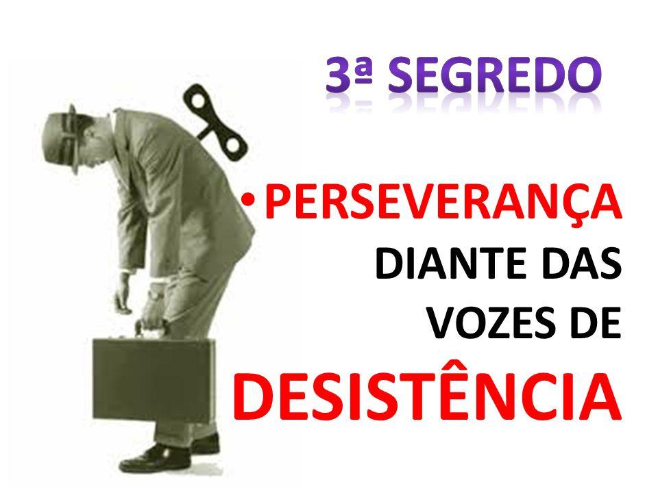 3ª SEGREDO PERSEVERANÇA DIANTE DAS VOZES DE DESISTÊNCIA