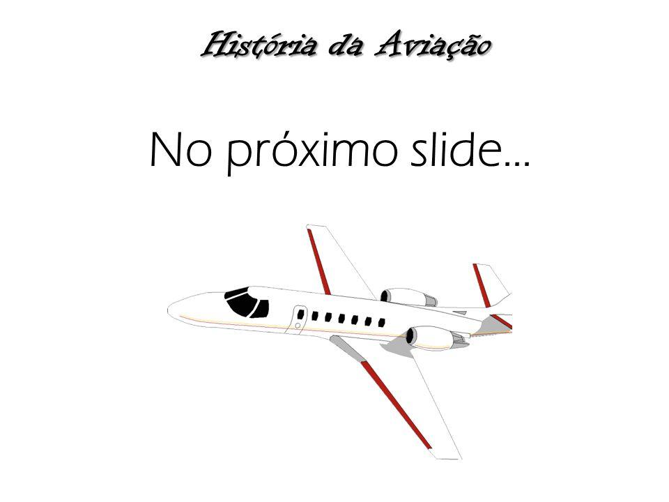 História da Aviação No próximo slide...