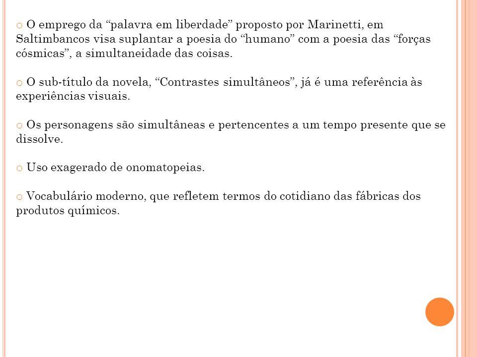 O emprego da palavra em liberdade proposto por Marinetti, em Saltimbancos visa suplantar a poesia do humano com a poesia das forças cósmicas , a simultaneidade das coisas.