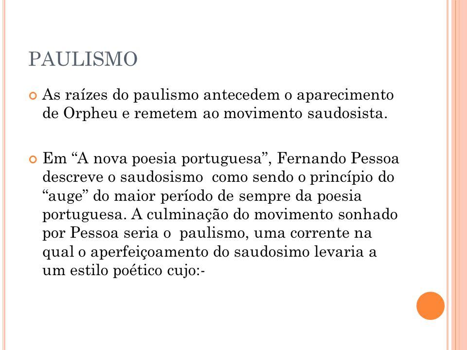 PAULISMO As raízes do paulismo antecedem o aparecimento de Orpheu e remetem ao movimento saudosista.