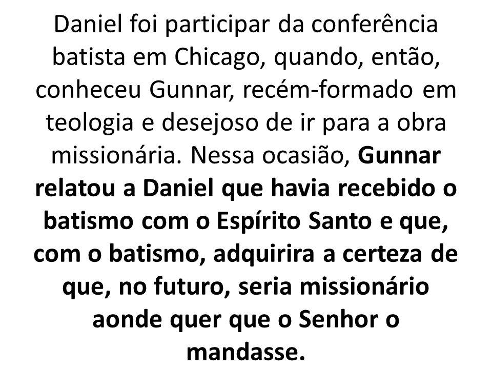Daniel foi participar da conferência batista em Chicago, quando, então, conheceu Gunnar, recém-formado em teologia e desejoso de ir para a obra missionária.