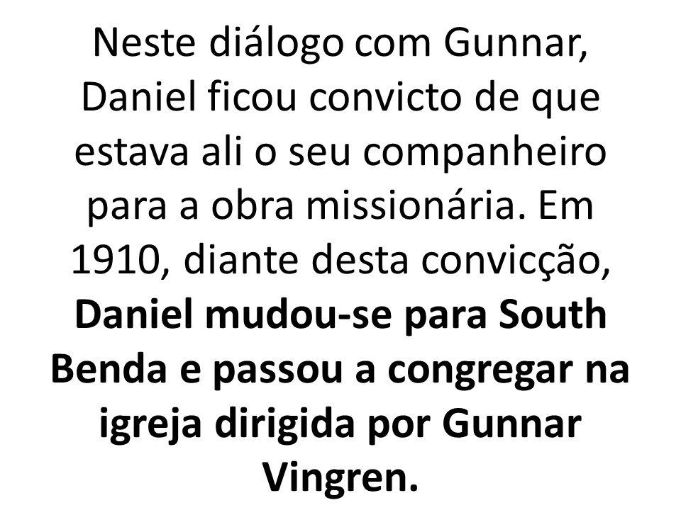 Neste diálogo com Gunnar, Daniel ficou convicto de que estava ali o seu companheiro para a obra missionária.