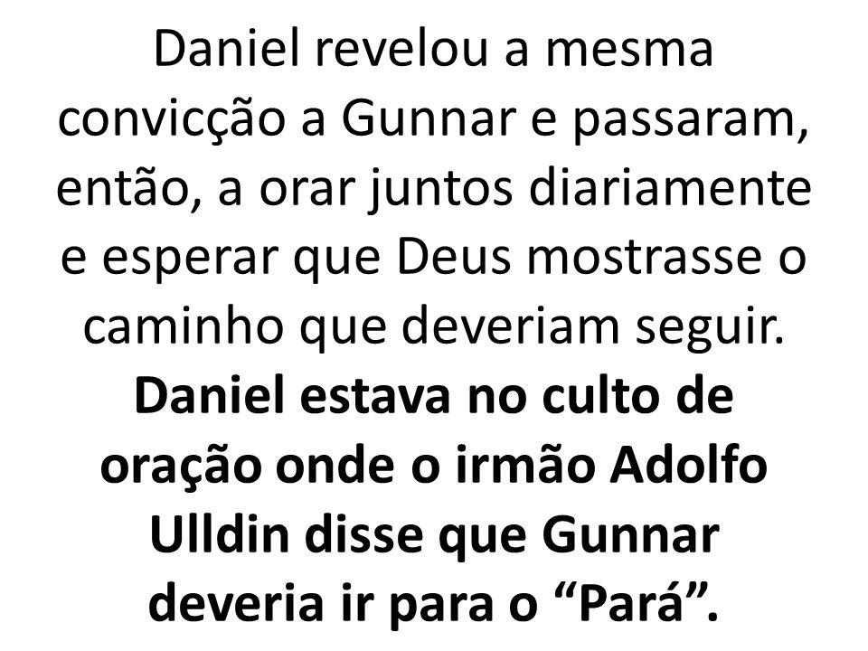 Daniel revelou a mesma convicção a Gunnar e passaram, então, a orar juntos diariamente e esperar que Deus mostrasse o caminho que deveriam seguir.