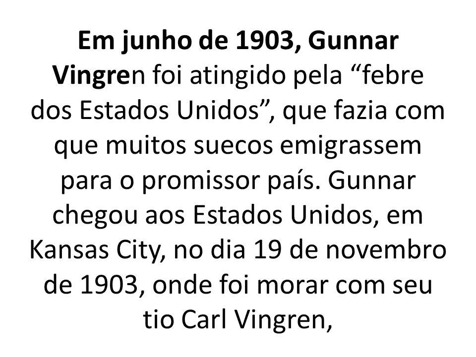 Em junho de 1903, Gunnar Vingren foi atingido pela febre dos Estados Unidos , que fazia com que muitos suecos emigrassem para o promissor país.