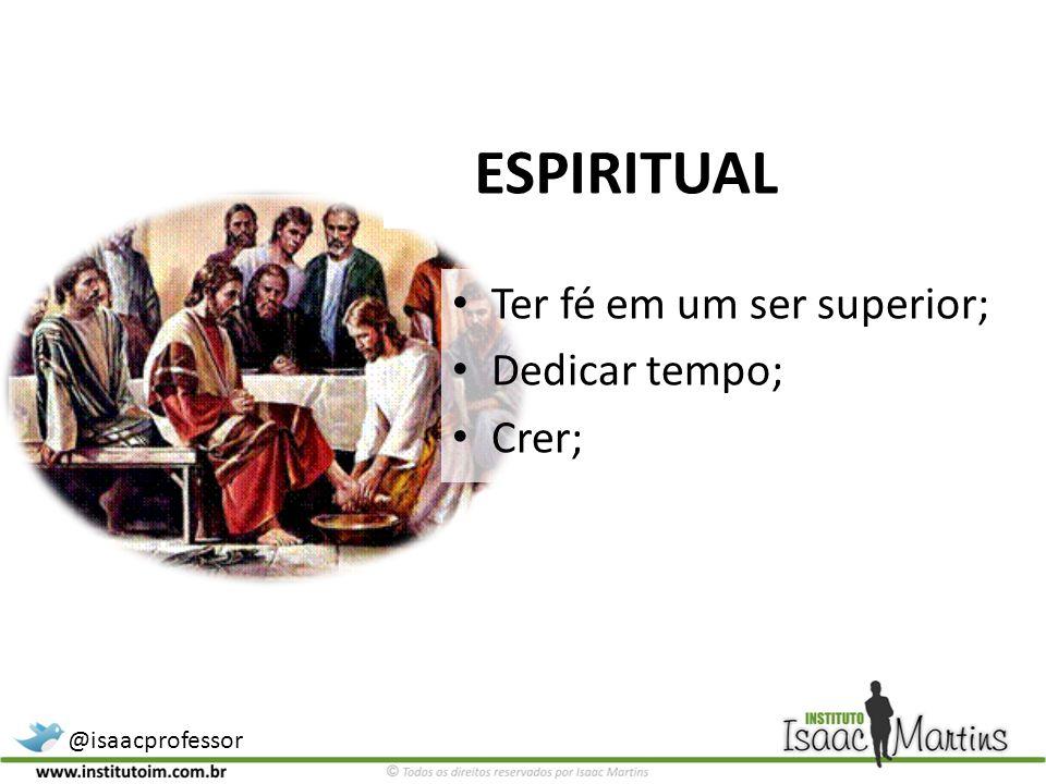 ESPIRITUAL Ter fé em um ser superior; Dedicar tempo; Crer;