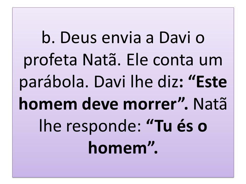 b. Deus envia a Davi o profeta Natã. Ele conta um parábola
