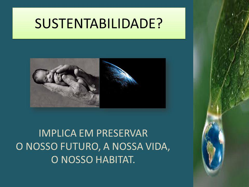O NOSSO FUTURO, A NOSSA VIDA, O NOSSO HABITAT.
