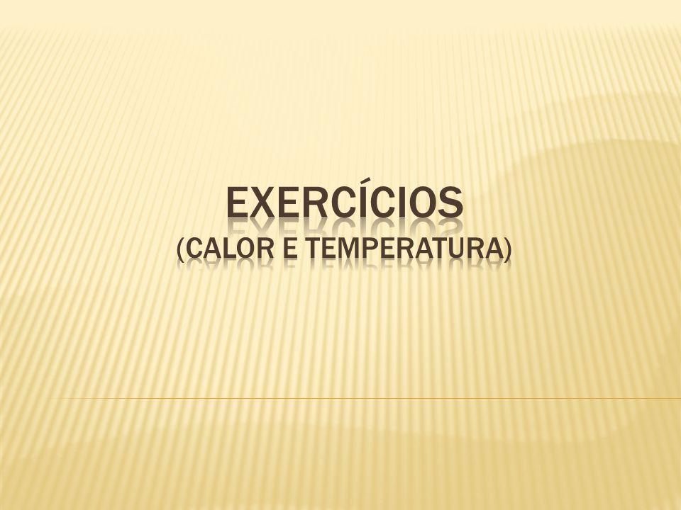 EXERCÍCIOS (Calor e Temperatura)