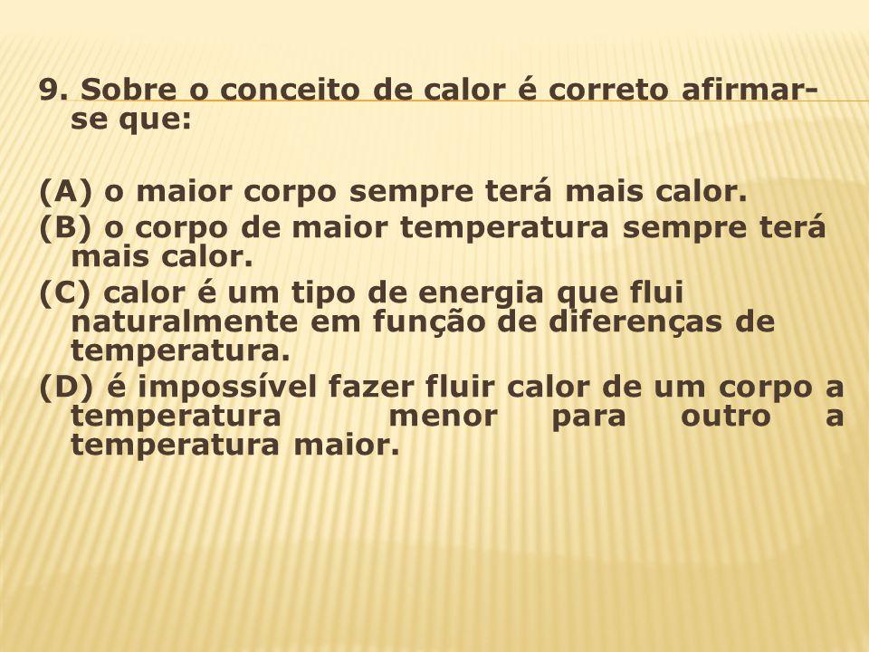 9. Sobre o conceito de calor é correto afirmar-se que: