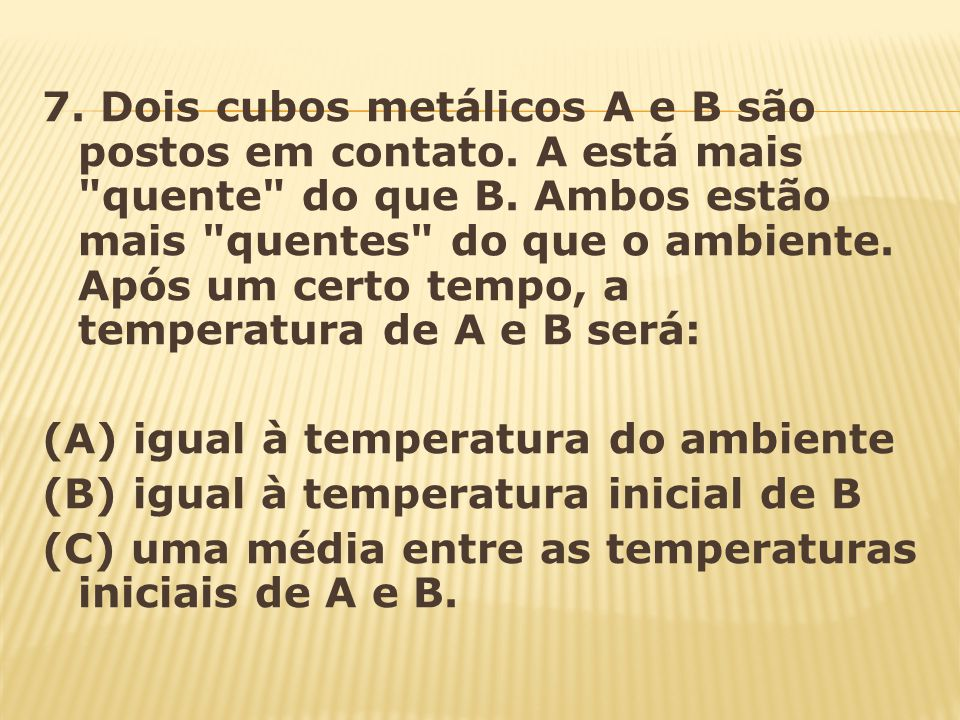 7. Dois cubos metálicos A e B são postos em contato