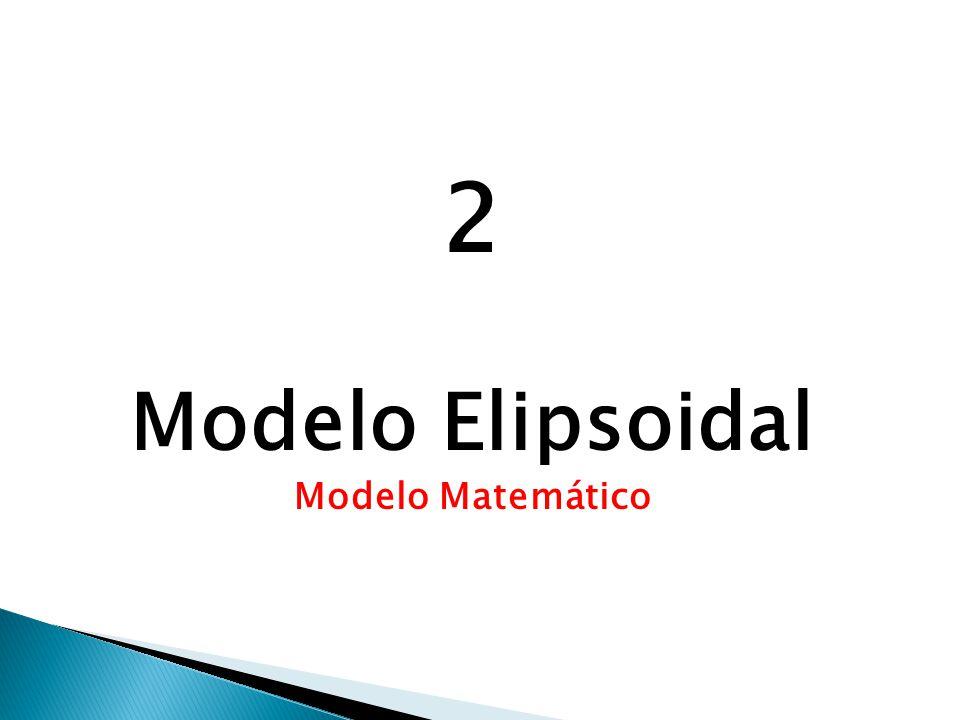 2 Modelo Elipsoidal Modelo Matemático