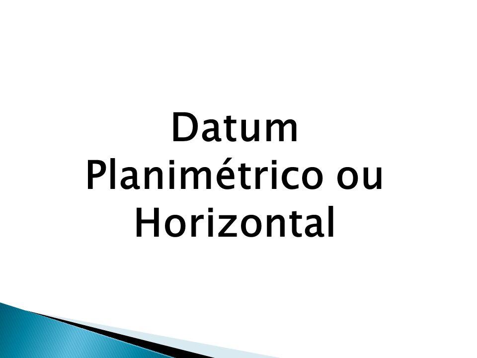 Datum Planimétrico ou Horizontal