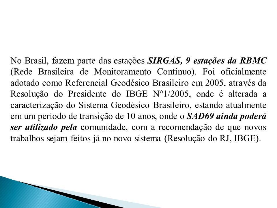 No Brasil, fazem parte das estações SIRGAS, 9 estações da RBMC (Rede Brasileira de Monitoramento Contínuo).
