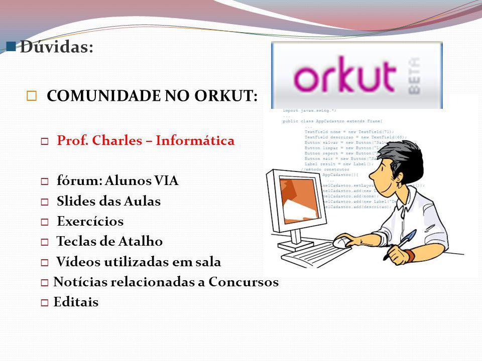 Dúvidas: COMUNIDADE NO ORKUT: Prof. Charles – Informática