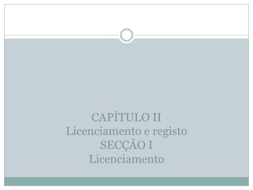 CAPÍTULO II Licenciamento e registo SECÇÃO I Licenciamento