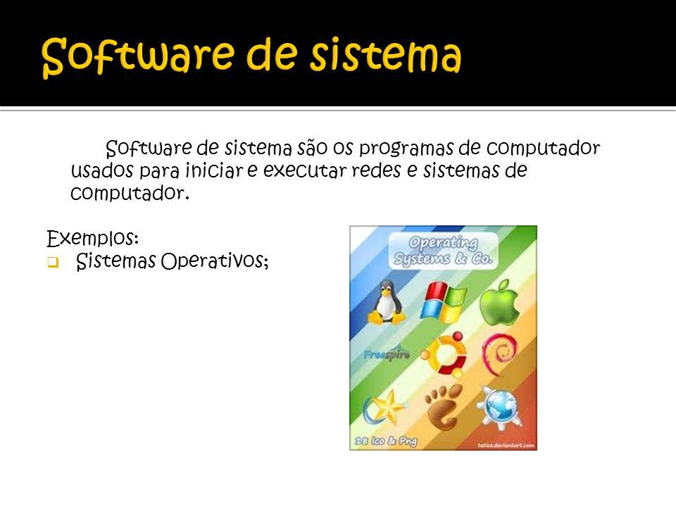 Software de sistema Software de sistema são os programas de computador usados para iniciar e executar redes e sistemas de computador.