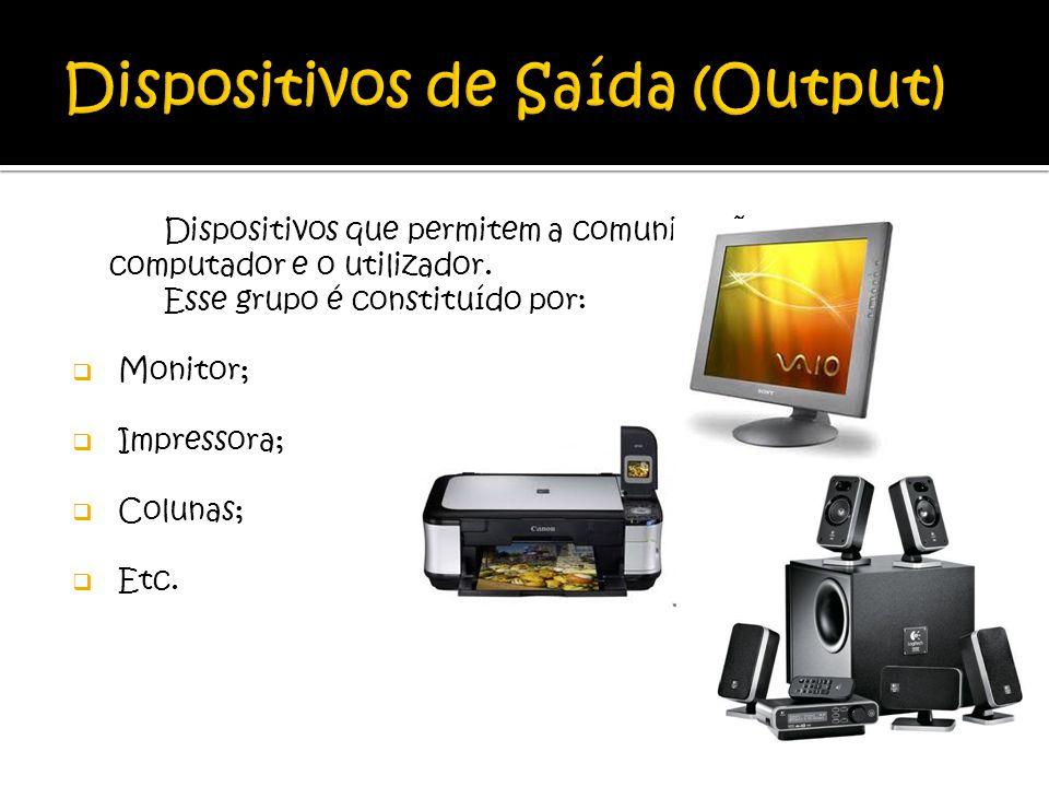 Dispositivos de Saída (Output)
